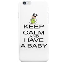 Keep Calm And Have A Baby iPhone Case/Skin