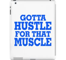Gotta Hustle For That Muscle Blue iPad Case/Skin
