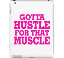 Gotta Hustle For That Muscle Pink iPad Case/Skin
