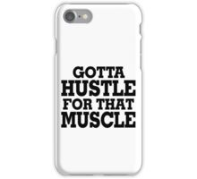 Gotta Hustle For That Muscle Black iPhone Case/Skin