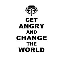 Get Angry and Change the World Photographic Print