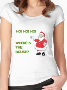 Ho! Ho! Ho! Where's the Dough? Women's Fitted Scoop T-Shirt