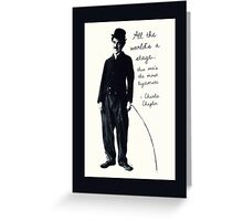 Charlie Chaplin - All the World's a Stage Greeting Card
