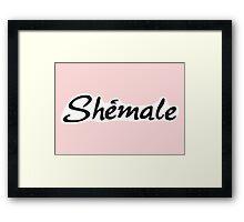 It's a she-ma-le Framed Print
