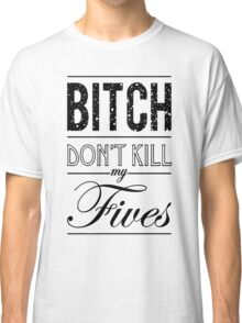 "Bitch don't kill my fives - Jordan 5 ""OREO"" match Classic T-Shirt"
