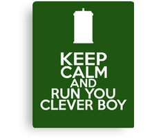 Keep Calm and Run You Clever Boy (Clara Oswald, Doctor Who) Canvas Print