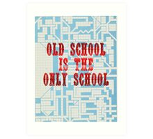 Old School Is The Only School Art Print
