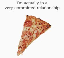 i'm actually in a very committed relationship with pizza by marieada