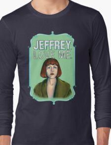 BIG LEBOWSKI-Maude Lebowski- Jeffrey. Love me. Long Sleeve T-Shirt