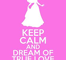 Keep Calm and Dream of True Love (Aurora, Sleeping Beauty) by graceonastring