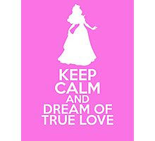 Keep Calm and Dream of True Love (Aurora, Sleeping Beauty) Photographic Print