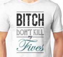 "Bitch don't kill my fives - Jordan 5 ""OREO"" icy soles  match Unisex T-Shirt"