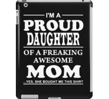 PROUD DAUGHTER OF MOM iPad Case/Skin