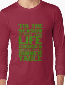 'tis the season to have your life choices mocked at the dinner table Long Sleeve T-Shirt