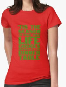 'tis the season to have your life choices mocked at the dinner table Womens Fitted T-Shirt