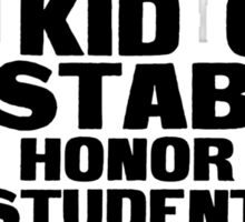 My kid can stab your honor roll student Sticker