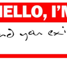 Hello, I'm glad you exist Sticker