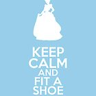 Keep Calm and Fit a Shoe (Cinderella) by graceonastring