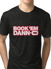 BOOK 'EM DANN-O! Tri-blend T-Shirt