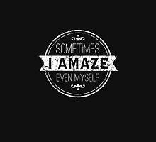 Sometimes I amaze even Myself! Unisex T-Shirt