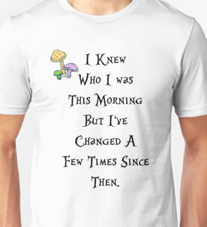 I knew who I was this morning Unisex T-Shirt