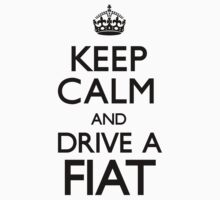 Keep Calm and Drive A Fiat by CarryOn