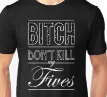 "Bitch don't kill my fives - Jordan 5 ""OREO"" - BLACK Unisex T-Shirt"