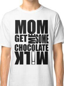 Get me some CHOCOLATE MILK! Classic T-Shirt