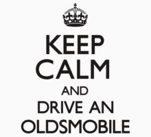 Keep Calm and Drive An Oldsmobile	 by CarryOn