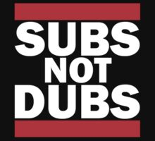 Subs Not Dubs T-Shirt