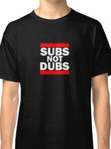 Subs Not Dubs Classic T-Shirt