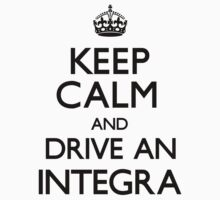 Keep Calm and Drive An Integra (Carry On) by CarryOn