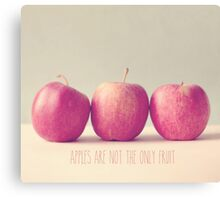 Apples are not the only fruit  Canvas Print
