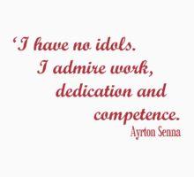 Ayrton Senna - I have no idols. I admire work, dedication and competence by MotorsportShop