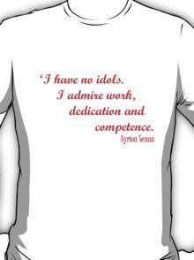 Ayrton Senna - I have no idols. I admire work, dedication and competence T-Shirt