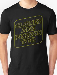 Clones Are Person Too T-Shirt