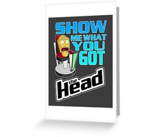 SHOW ME WHAT YOU GOT Greeting Card