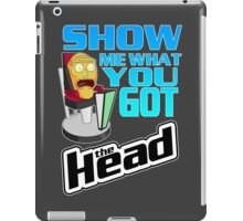 SHOW ME WHAT YOU GOT iPad Case/Skin