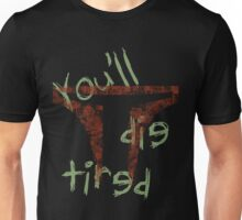 Die Tired Unisex T-Shirt