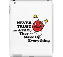 Never trust an atom! They make up everything. iPad Case/Skin
