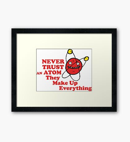 Never trust an atom! They make up everything. Framed Print