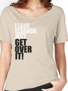 I Love Eleanor Jest. Get Over It! Women's Relaxed Fit T-Shirt