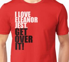I Love Eleanor Jest. Get Over It! Unisex T-Shirt
