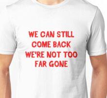 Too Far Gone Unisex T-Shirt