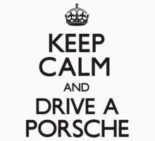 Keep Calm and Drive A Porsche (Carry On) by CarryOn
