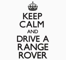 Keep Calm and Drive A Range Rover by CarryOn