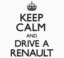Keep Calm and Drive A Renault (Carry On) by CarryOn