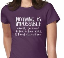 NOTHING IS IMPOSSIBLE, except to avoid falling in love with fictional characters #white Womens Fitted T-Shirt