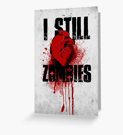 I Still (Heart) Zombies Greeting Card