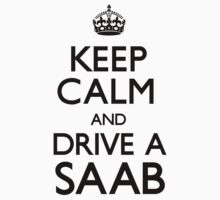 Keep Calm and Drive A Saab by CarryOn